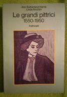 LE GRANDI PITTRICI 1550 - 1950 FELTRINELLI 1 EDIZIONE. PAG. 384 COPERTINA FLESSIBILE - PERFETTO E RARO - Arts, Architecture