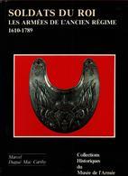 COLLECTIONS HISTORIQUES MUSEE ARMEE N°4 SOLDATS DU ROI ARMEES ANCIEN REGIME 1610 1789  PAR DUGUE  MAC CARTHY - Books