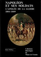 COLLECTIONS HISTORIQUES MUSEE ARMEE N°6 NAPOLEON ET SES SOLDATS APOGEE GLOIRE 1804 1809 GRANDE ARMEE  PAR P. WILLING - Books