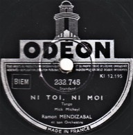 78 T. 25 Cm  état TB -  RAMON MENDIZABAL ET SON ORCHESTRE - NI TOI, NI MOI - TU N'PEUX PAS TE FIGURER - 78 T - Disques Pour Gramophone