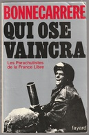Bonnecarrere Qui Ose Vaincra Les Parachutistes De La France Libre - Books