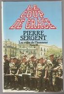 Pierre Sergent Le Coup De Grâce Les Voies De L'honneur Tome III - Books