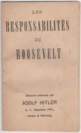 WW2 - Les Responsabilités De Roosevelt. Discours Prononcé Par Adolf Hitler Le 11/12/1941 Devant Le Reichstag. 32 Pages - Documentos Históricos