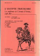 LE  BRIQUET  L EGYPTE TRICOLORE UNIFORMES DE L ARMEE D ORIENT 1798 1800  1ere PARTIE - Francese
