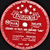 78 Trs - Polydor  560.498 - état TB - Jacqueline FRANCOIS - LEGENDE DU PAYS AUX OISEAUX - A T'REGARDER - 78 T - Disques Pour Gramophone