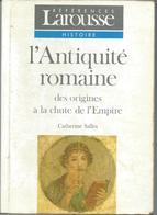 L'Antiquité Romaine Des Origines à La Chute De L'Empire . Références Larousse 1993 - Histoire