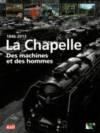 1846 2013  LA CHAPELLE DES MACHINES ET DES HOMMES CHEMINS DE FER SNCF DEPOT LOCOMOTIVE - Bahnwesen & Tramways