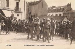 """DIJON  -  """"  NOS  POILUS """"  -  L ' Escorte  D ' Honneur  /  Soldats,  Drapeau - Dijon"""
