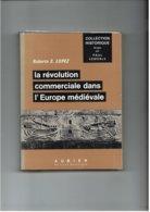La Révolution Commerciale Dans L'Europe Médiévale - Lopez -  édit. Aubier 1974 - 250 Pages - Histoire Moyen-âge - Histoire