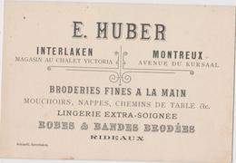 H. HUBER - INTERLAKEN & MONTREUX (Suisse) Broderies Fines à La Main, Lingerie, Linge, Robes, Bandes Brodées - Visiting Cards