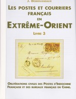 LES POSTES ET COURRIIERS FRANCAIS EN EXTREME ORIENT LIVRE 3 De J DESROUSSEAUX - Colonies And Offices Abroad