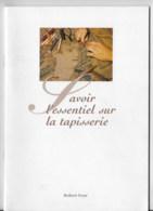 Livret  Savoir L'essentiel Sur La Tapisserie - Art