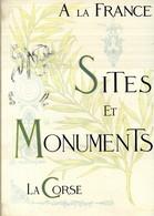 La Corse - Sites Et Monuments - Envoi De L'auteur - E.O - 1900 - Exemplaire N° 930 + Une Carte - Corse