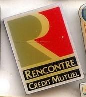 S13 Pin's Banque Bank CREDIT MUTUEL RENCONTRE Achat Immédiat - Banken