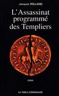 L'ASSASSINAT PROGRAMME DES TEMPLIERS DE JACQUES ROLLAND ED. LA TABLE D'EMERAUDE - Histoire