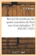 RECUEIL DE TOMBEAUX DES QUATRE CIMETIÈRES DE PARIS AVEC LEURS ÉPITAPHES T.1 - Histoire