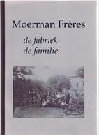 ROESELARE MOERMAN FRERES DE FABRIEK DE FAMILIE 182blz ©2007 INDUSTRIE WEVERIJ TEXTIEL LINNEN Geschiedenis Heemkunde Z122 - Roeselare