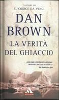 DAN BROWN -  La Verità Di Ghiaccio. - Novelle, Racconti