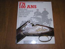 FN 100 Ans HISTOIRE D' UNE GRANDE ENTREPRISE LIEGEOISE 1889 1989 Fabrique Nationale Herstal Arme Armement Auto Moto Bus - Belgien
