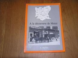 A LA DECOUVERTE DE METTET Delooz Régionalisme Scry Biesme Biesmerée Oret Guerre 14 18 Stave Furnaux Graux St Gérard - Culture