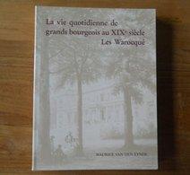La Vie Quotidienne De Grands Bourgeois Au XIXème Siècle, Les Warocqué (Maurice Van Den Eynde)  -  Morlanwelz Mons - Histoire