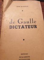 DE GAULLE DICTATEUR /HENRY DE KERILLIS /EDITIONS LA LIBERTE RETROUVEE - Política