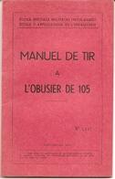 Manuel De Tir à L'obusier De 105 -Edition ESMIA-EAI - Coetquidan 1951 - Cne Desgranges - Boeken