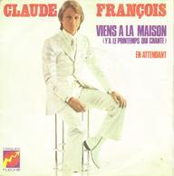 """CLAUDE FRANCOIS """"VIENS A LA MAISON - EN ATTENDANT"""" DISQUE VINYL 45 TOURS - Vinyles"""