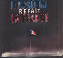 Au Plus Rapide Revue Propagande Sur Le Maréchal Pétain Le Maréchal Refait La France Format 23 Par 30 Cm Très Intéressant - 1939-45