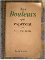 LES DOULEURS QUI ESPERENT PAR L'ABBE FELIX KLEIN EDITIONS BLOUD GAY 1940 AVEC DEDICACE - Livres Dédicacés