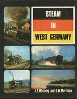 STEAM IN WEST GERMANY - J.S. WHITELEY & G.W. MORRISON ( LOCOMOTIVES EISENBAHNEN CHEMIN DE FER VAPEUR ) - Livres, BD, Revues