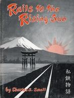 RAILS TO THE RISING SUN - CHARLES S. SMAL65 ( LOCOMOTIVES EISENBAHNEN CHEMIN DE FER VAPEUR ) - Livres, BD, Revues