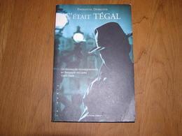 C'ETAIT TEGAL Un Réseau De Renseignements En Belgique Occupée 1940 1944 Guerre 40 45 Espionnage Agent Secret Résistance - War 1939-45