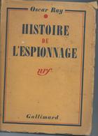 Oscar Ray - Histoire De L'Espionnage Edit Gallimard De 1936 Nombreuses Illustrations - Geschiedenis