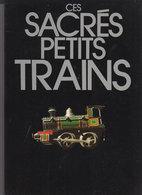 TRAINS Ces Sacrés Petits Trains - Chemin De Fer