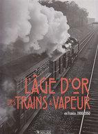 TRAINS  L'age D'or Des Trains à Vapeur - Chemin De Fer