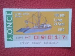 CUPÓN DE ONCE LOTTERY SPAIN LOTERÍA ESPAÑA ESPAGNE EL MAR THE SEA LA MER 1990 BARCO ATUNERO TUNA BOAT SHIP THONIER THON - Billetes De Lotería