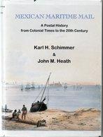 Mexican Maritime Mail Postal History - K.H.Schimmer & J.M. Heath - 405 Pages 1997 - Philatelie Und Postgeschichte