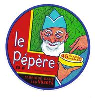 ETIQUETTE De FROMAGE..fabriqué Dans Les VOSGES ( 88-N)...Le Pépère - Cheese