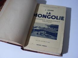 LA MONGOLIE Par J. Lévine Chez Payot, 1937 -historique, Géographique, Politique, Avec Une Carte - Geschiedenis