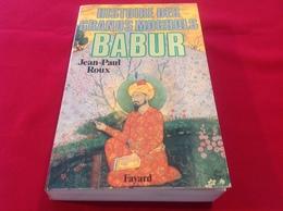 1986, HISTOIRE DES GRANDS MOGHOLS - BABUR PAR JEAN-PAUL ROUX, ÉDITIONS FAYARD - Geschiedenis
