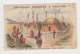 AC433 - CHROMO CHOCOLAT DEBAUVE & GALLAIS - Habitation Humaine - Cabanes Des Indiens Peaux Rouges - Other