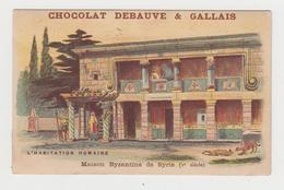 AC438 - CHROMO CHOCOLAT DEBAUVE & GALLAIS - Habitation Humaine - Maison Byzantine De Syrie - Other
