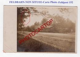 FELDBAHN-Train De Campagne-Locomotive-NON SITUEE-Feldpost 152-ARTE PHOTO Allemande-Guerre 14-18-1 WK-Militaria- - Guerre 1914-18