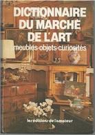 Dictionnaire Du Marché De L'art Meubles-objets-curiosités Editions De L'amateur - Art