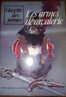 LES ARMES DE CAVALERIE - HS N° - GAZETTE DES ARMES - Armes Blanches