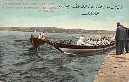 LE CAIQUE DE GALA AYANT A SON BORD LE SULTAN POIR SE RENDRE A TOP-CAPOU, LE 1/14 MAI - Turchia