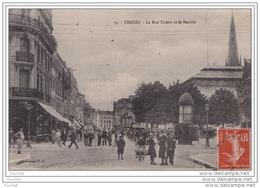 10) TROYES - La Rue Thiers Et Le Marché - Troyes