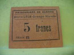 9044 - RARE BON MONNAIE. 69 DEPOT DE LYON GRANGE BLANCHE. PRISONNIERS DE GUERRE. 5 F - Buoni & Necessità