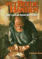 Met Beide Handen - Uit 't Goede Hout Gesneden - Libros, Revistas, Cómics